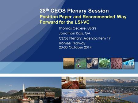 28 th CEOS Plenary Session Position Paper and Recommended Way Forward for the LSI-VC Thomas Cecere, USGS Jonathon Ross, GA CEOS Plenary, Agenda Item 19.