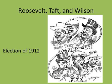 Roosevelt, Taft, and Wilson Election of 1912. Teddy Roosevelt's Square Deal Progressive who extended federal government's power to improve labor conditions,