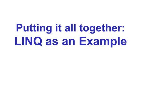 "Putting it all together: LINQ as an Example. The Problem: SQL in Code Programs often connect to database servers. Database servers only ""speak"" SQL. Programs."