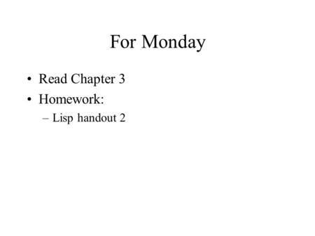 For Monday Read Chapter 3 Homework: –Lisp handout 2.