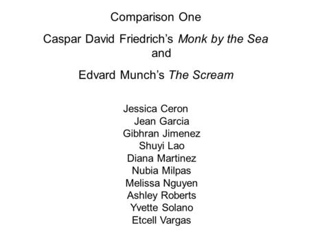 Comparison One Caspar David Friedrich's Monk by the Sea and Edvard Munch's The Scream Jessica Ceron Jean Garcia Gibhran Jimenez Shuyi Lao Diana Martinez.