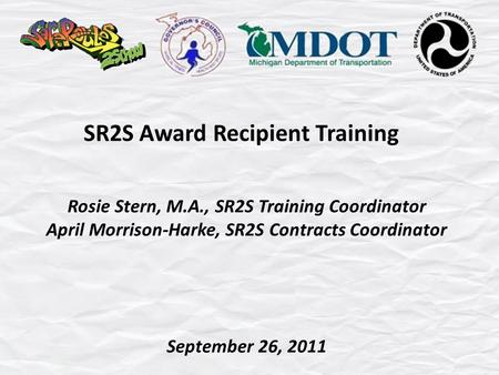 SR2S Award Recipient Training Rosie Stern, M.A., SR2S Training Coordinator April Morrison-Harke, SR2S Contracts Coordinator September 26, 2011.