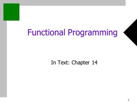 1 Functional Programming In Text: Chapter 14. 2 Chapter 2: Evolution of the Major Programming Languages Outline Functional programming (FP) basics A bit.