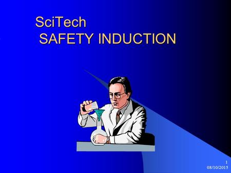08/10/2015 1 SciTech SAFETY INDUCTION. 08/10/2015 2 Health & Safety at Work Act This act of parliament makes it a criminal offence not to comply with.