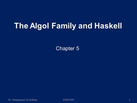 Dr. Muhammed Al-MulhemICS535-0911 Chapter 5 The Algol Family and Haskell.