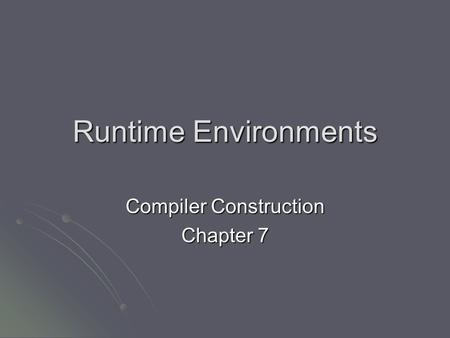 Runtime Environments Compiler Construction Chapter 7.