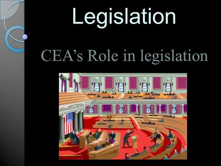 Legislation CEA's Role in legislation. Why are we involved in politics? For Children and Public Education (CEA Website) Public education policy and politics.