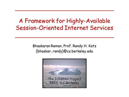 A Framework for Highly-Available Session-Oriented Internet Services Bhaskaran Raman, Prof. Randy H. Katz {bhaskar, The ICEBERG Project.