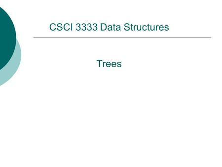 Trees CSCI 3333 Data Structures. Acknowledgement  Dr. Bun Yue  Mr. Charles Moen  Dr. Wei Ding  Ms. Krishani Abeysekera  Dr. Michael Goodrich  Dr.
