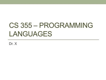 CS 355 – PROGRAMMING LANGUAGES Dr. X. Common LISP A combination of many of the features of the popular dialects of LISP around in the early 1980s A large.