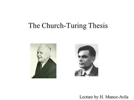 The Church-Turing Thesis Lecture by H. Munoz-Avila.
