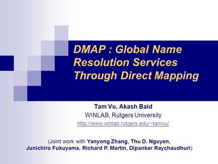 DMAP : Global Name Resolution Services Through Direct Mapping Tam Vu, Akash Baid WINLAB, Rutgers University  (Joint.