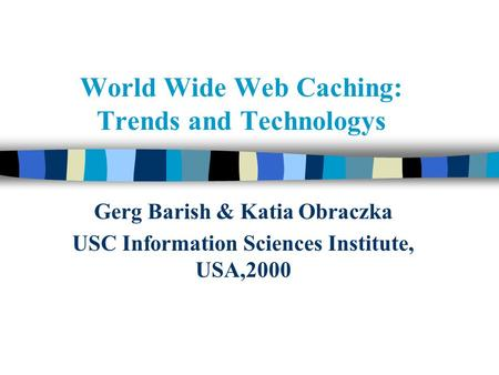 World Wide Web Caching: Trends and Technologys Gerg Barish & Katia Obraczka USC Information Sciences Institute, USA,2000.