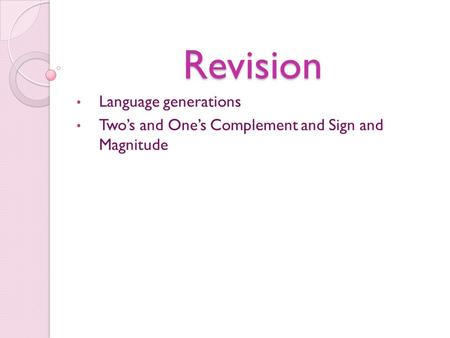 Revision Language generations Two's and One's Complement and Sign and Magnitude.