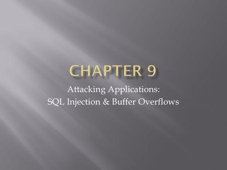 Attacking Applications: SQL Injection & Buffer Overflows.