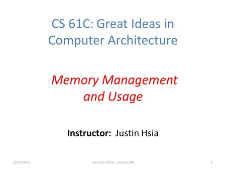 Instructor: Justin Hsia 6/27/2013Summer 2013 -- Lecture #41 CS 61C: Great Ideas in Computer Architecture Memory Management and Usage.