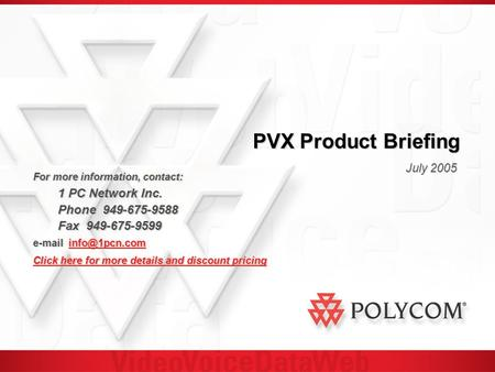 PVX Product Briefing July 2005 For more information, contact: 1 PC Network Inc. 1 PC Network Inc. Phone 949-675-9588 Fax 949-675-9599