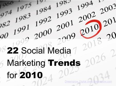 22 Social Media Marketing Trends for 2010 Dreamgrow Digital www.dreamgrow.com.