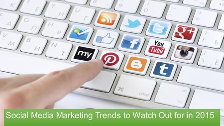 Social Media Marketing Trends to Watch Out for in 2015.