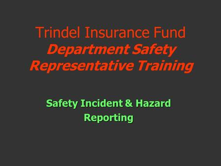 Trindel Insurance Fund Department Safety Representative Training Safety Incident & Hazard Reporting.