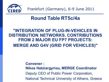Frankfurt (Germany), 6-9 June 2011 Round Table RT5c/4a INTEGRATION OF PLUG-IN-VEHICLES IN DISTRIBUTION NETWORKS. CONTRIBUTIONS FROM 2 MAJOR EU FP7 PROJECTS: