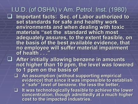 I.U.D. (of OSHA) v Am. Petrol. Inst. (1980)  Important facts: Sec. of Labor authorized to set standards for safe and healthy work environments and when.
