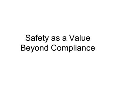 Safety as a Value Beyond Compliance. Inspection Era (1911-1950's) The Safety Management Era (1950's-60's) The OSHA Era (1970 – 80's) The Accountability.