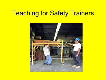 1 Teaching for Safety Trainers. 2 OSHA Training Guidelines (OSHA 2254 1998)  A. Determine if Training is Needed  B. Identify Training Needs  C. Identify.
