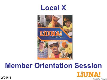 Member Orientation Session Local X 2/01/11. Icebreaker Who We Are – Why We're Here  How did you become a union member?  What do you think the labor.