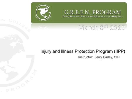 Injury and Illness Protection Program (IIPP) Instructor: Jerry Earley, CIH.