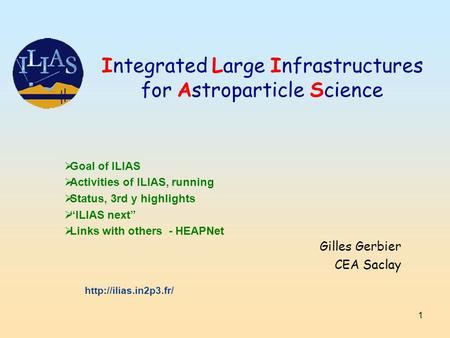 "1  Goal of ILIAS  Activities of ILIAS, running  Status, 3rd y highlights  ""ILIAS next""  Links with others - HEAPNet Integrated Large Infrastructures."