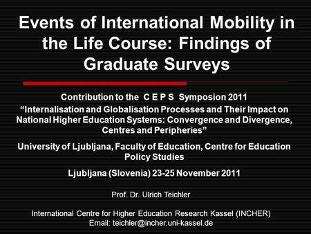 "Events of International Mobility in the Life Course: Findings of Graduate Surveys Contribution to the C E P S Symposion 2011 ""Internalisation and Globalisation."