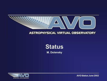 AVO Status June 2002 Status M. Dolensky. AVO Status June 2002 WA0 - European Initiatives Enabling a Virtual Observatory for Europe EVOE –Submitted expression.