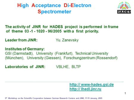 1 High Acceptance Di-Electron Spectrometer The activity of JINR for HADES project is performed in frame of theme 03 -1 - 1020 - 96/2005 with a first priority.