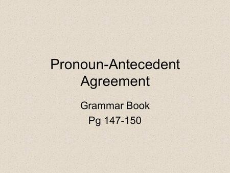 Pronoun-Antecedent Agreement Grammar Book Pg 147-150.