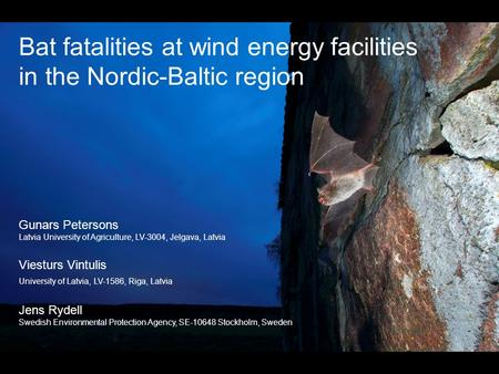 Bat fatalities at wind energy facilities in the Nordic-Baltic region Gunars Petersons Latvia University of Agriculture, LV-3004, Jelgava, Latvia Viesturs.