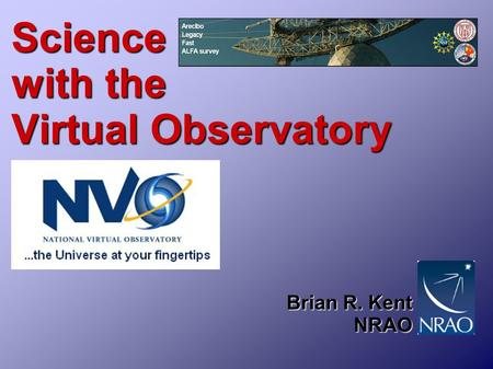Science with the Virtual Observatory Brian R. Kent NRAO.
