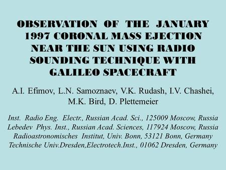 OBSERVATION OF THE JANUARY 1997 CORONAL MASS EJECTION NEAR THE SUN USING RADIO SOUNDING TECHNIQUE WITH GALILEO SPACECRAFT A.I. Efimov, L.N. Samoznaev,