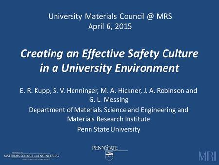 Creating an Effective Safety Culture in a University Environment E. R. Kupp, S. V. Henninger, M. A. Hickner, J. A. Robinson and G. L. Messing Department.