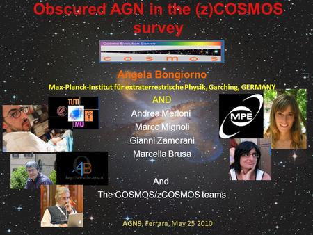 Obscured AGN in the (z)COSMOS survey AGN9, Ferrara, May 25 2010 Angela Bongiorno Max-Planck-Institut für extraterrestrische Physik, Garching, GERMANY AND.