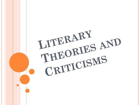 L ITERARY T HEORIES AND C RITICISMS. W HAT IS LITERATURE ?