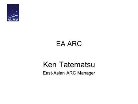 EA ARC Ken Tatematsu East-Asian ARC Manager. ARC organization Difference between ARCS: NA: concentrated in Charlottesville Europe: distributed in different.