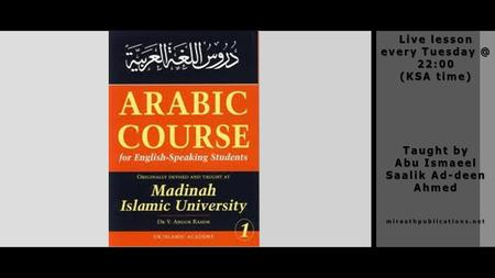 Live lesson every 22:00 (KSA time) Taught by Abu Ismaeel Saalik Ad-deen Ahmed miraathpublications.net.
