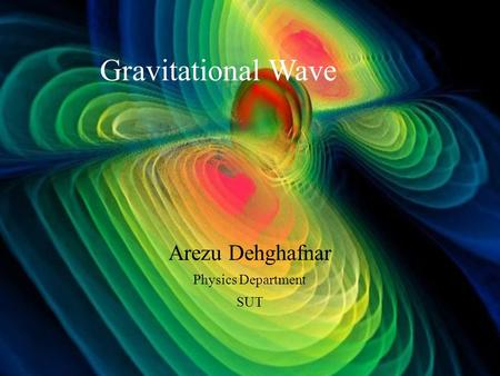 Gravitational Wave Arezu Dehghafnar Physics Department SUT.