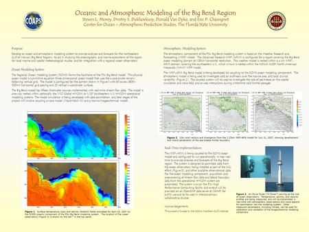 Oceanic and Atmospheric Modeling of the Big Bend Region Steven L. Morey, Dmitry S. Dukhovksoy, Donald Van Dyke, and Eric P. Chassignet Center for Ocean.