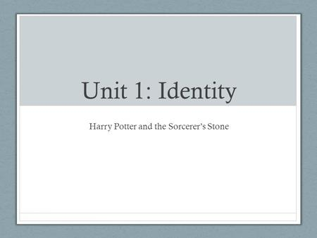 Unit 1: Identity Harry Potter and the Sorcerer's Stone.