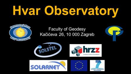 Hvar Observatory Faculty of Geodesy Kačićeva 26, 10 000 Zagreb.