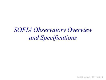 SOFIA Observatory Overview and Specifications Last Updated – 2012-09-14.