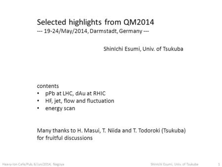 Selected highlights from QM2014 --- 19-24/May/2014, Darmstadt, Germany --- ShinIchi Esumi, Univ. of Tsukuba contents pPb at LHC, dAu at RHIC HF, jet, flow.