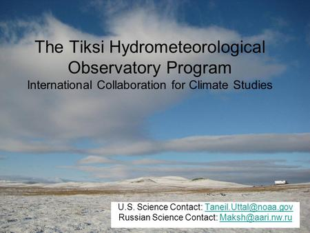 The Tiksi Hydrometeorological Observatory Program International Collaboration for Climate Studies U.S. Science Contact: